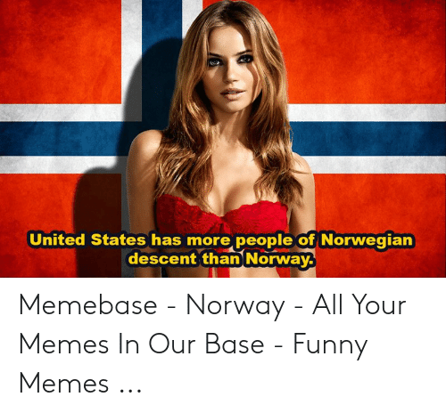 United States Has More People Of Norwegian Descent Than Norway Memebase Norway All Your Memes In Our Base Funny Memes Funny Meme On Awwmemes Com