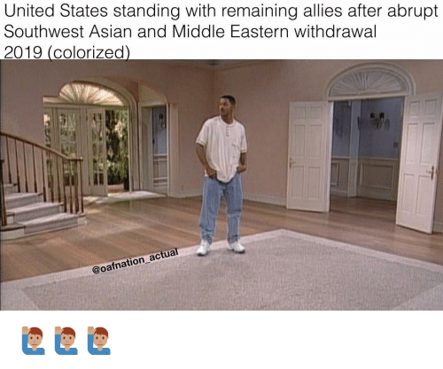 Southwest: United States standing with remaining allies after abrupt  Southwest Asian and Middle Eastern withdrawal  2019 (colorizecd  actua  afnation ac 🙋🏽♂️🙋🏽♂️🙋🏽♂️
