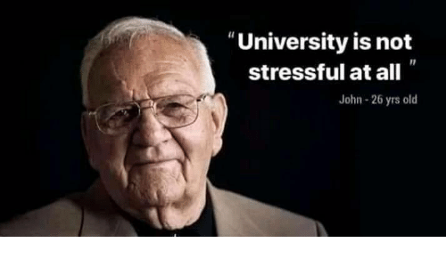 "Old, University, and All: ""University is not  stressful at all  John- 26 yrs old"