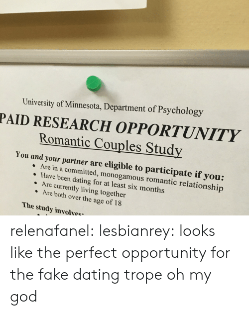 living together: University of Minnesota, Department of Psychology  PAID RESEARCH OPPORTUNITY  Romantic Couples Study  You and your partner are eligible to participate if you:  re in a committed, monogamous romantic relationship  Have been dating for at least six months  Are currently living together  Are both over the age of 18  The study involyes relenafanel: lesbianrey:  looks like the perfect opportunity for the fake dating trope  oh my god
