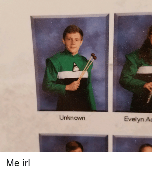 Irl, Me IRL, and Unknown: Unknown  Evelyn Ac Me irl