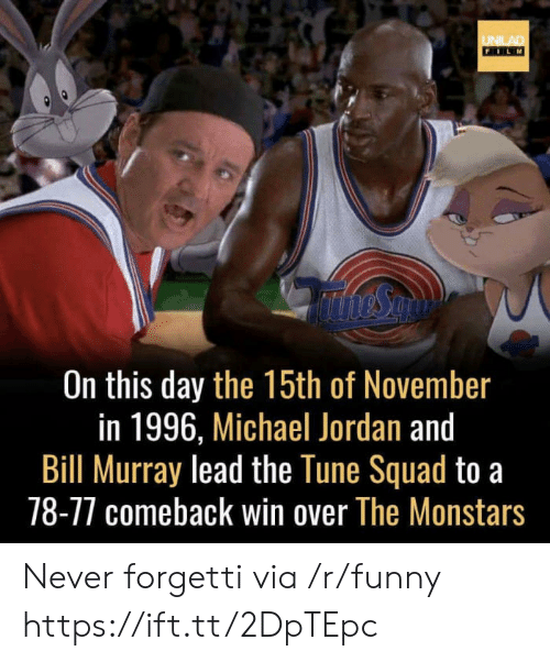 Funny, Michael Jordan, and Squad: UNLAD  FILM  On this day the 15th of November  in 1996, Michael Jordan and  Bill Murray lead the Tune Squad to a  78-77 comeback win over The Monstars Never forgetti via /r/funny https://ift.tt/2DpTEpc