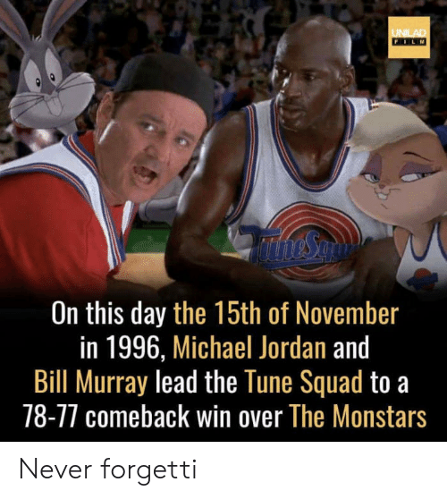 Michael Jordan, Squad, and Bill Murray: UNLAD  FILM  On this day the 15th of November  in 1996, Michael Jordan and  Bill Murray lead the Tune Squad to a  78-77 comeback win over The Monstars Never forgetti