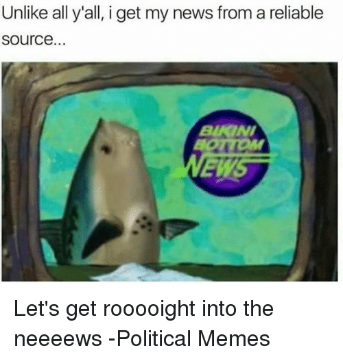 I Get My News From A Reliable Source