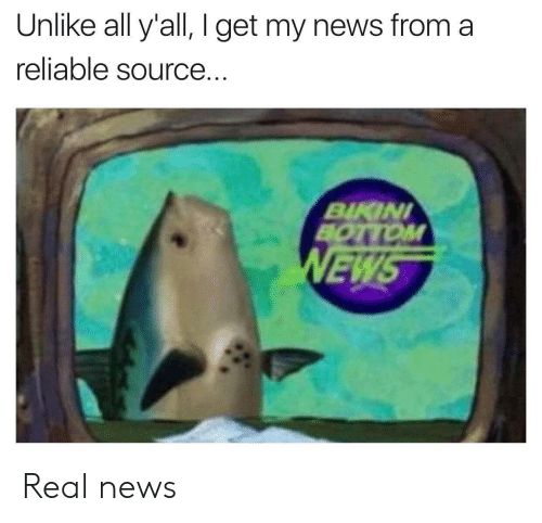 I Get My News From A Reliable Source: Unlike all y'all, I get my news from a  reliable source.  BINI  EW Real news