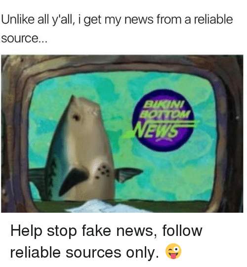 I Get My News From A Reliable Source: Unlike ally all, i get my news from a reliable  Source...  BURNI Help stop fake news, follow reliable sources only. 😜