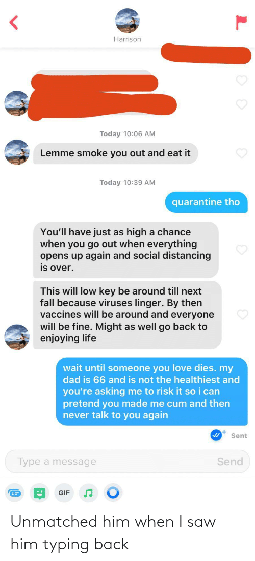 I Saw: Unmatched him when I saw him typing back