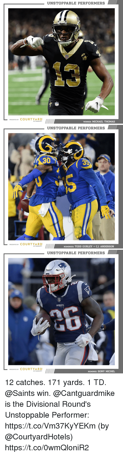 Memes, Patriotic, and New Orleans Saints: UNSTOPPABLE PERFORMERS  13  PRESENTED BY COURTYARD  WINNER: MICHAEL THOMAS  BY MARRIOTT   UNSTOPPABLE PERFORMERS  30  PRESENTED BY COURTYARD  NOMINEES: TODD GURLEY + CJ. ANDERSON  BY MARRIOTT   UNSTOPPABLE PERFORMERS  PATRIOTS  PRESENTED BY COURTYARD  NOMINEE: SONY MICHEL  BY MARRIOTT 12 catches. 171 yards. 1 TD. @Saints win.  @Cantguardmike is the Divisional Round's Unstoppable Performer: https://t.co/Vm37KyYEKm (by @CourtyardHotels) https://t.co/0wmQloniR2