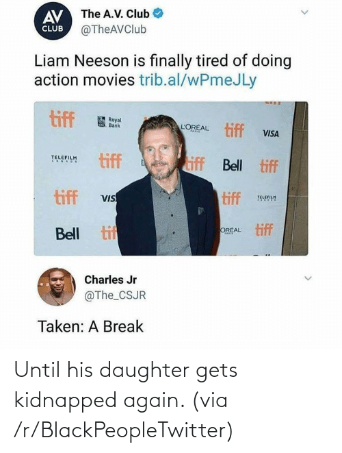 Blackpeopletwitter, Daughter, and Via: Until his daughter gets kidnapped again. (via /r/BlackPeopleTwitter)