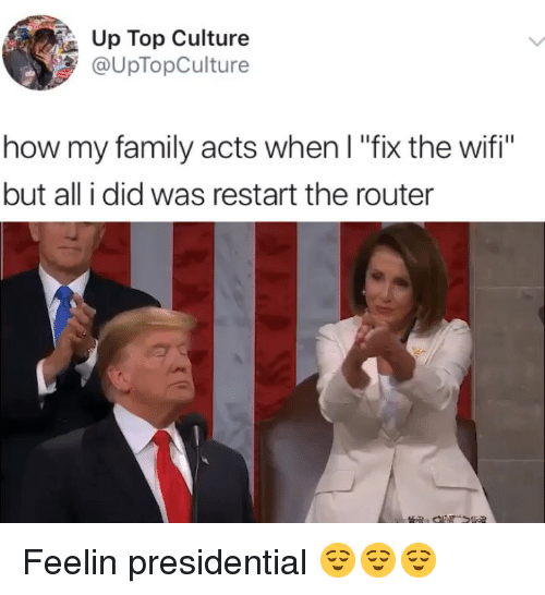"""Family, Memes, and Router: Up Top Culture  @UpTopCulture  how my family acts when I """"fix the wifi""""  but all i did was restart the router Feelin presidential 😌😌😌"""