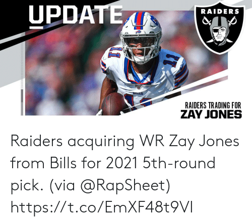 Memes, Raiders, and Bills: UPDATE  RAIDERS  BILLS  RAIDERS TRADING FOR Raiders acquiring WR Zay Jones from Bills for 2021 5th-round pick. (via @RapSheet) https://t.co/EmXF48t9VI