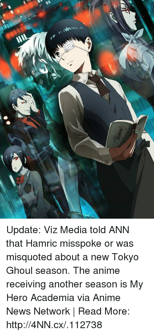 Dank, My Hero, and 🤖: Update: Viz Media told ANN that Hamric misspoke or was misquoted about a new Tokyo Ghoul season. The anime receiving another season is My Hero Academia via Anime News Network | Read More: http://4NN.cx/.112738