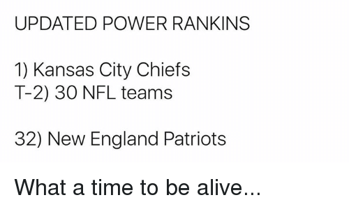 New England Patriots: UPDATED POWER RANKINS  1) Kansas City Chiefs  T-2) 30 NFL teams  32) New England Patriots What a time to be alive...