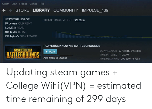 Updating Steam: Updating steam games + College WiFi(VPN) = estimated time remaining of 299 days