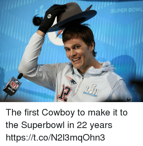 Memes, Superbowl, and Cowboy: UPER BOWL The first Cowboy to make it to the Superbowl in 22 years https://t.co/N2l3mqOhn3