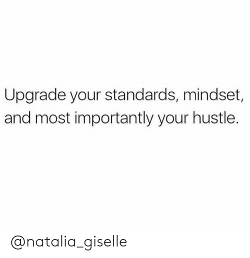 Giselle, Hustle, and Natalia: Upgrade your standards, mindset,  and most importantly your hustle. @natalia_giselle