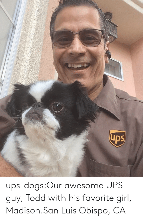 san: ups-dogs:Our awesome UPS guy, Todd with his favorite girl, Madison.San Luis Obispo, CA