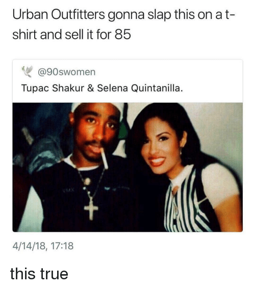 Tupac: Urban Outfitters gonna slap this on a t-  shirt and sell it for 85  @90swomen  Tupac Shakur & Selena Quintanilla  14  4/14/18, 17:18 this true