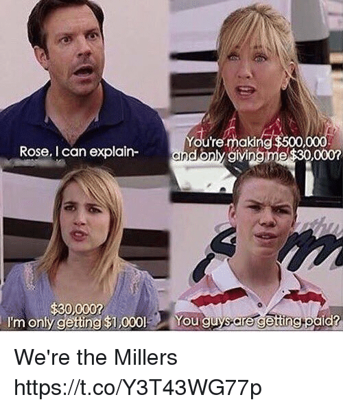 Memes, Rose, and We're the Millers: u're mak  only givingme $30,000n  Rose. I can explain-  $30,000  l'm onlygetting $1,000-  You gU  ettin  aa We're the Millers https://t.co/Y3T43WG77p