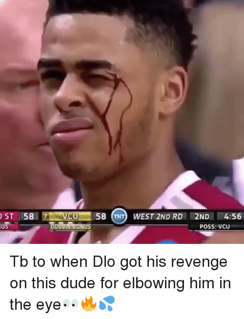 Dude, Memes, and Revenge: US  58  58 (TNTO WEST 2ND RD  4:56  DOUBLE BONUS  POSS: VCU Tb to when Dlo got his revenge on this dude for elbowing him in the eye👀🔥💦