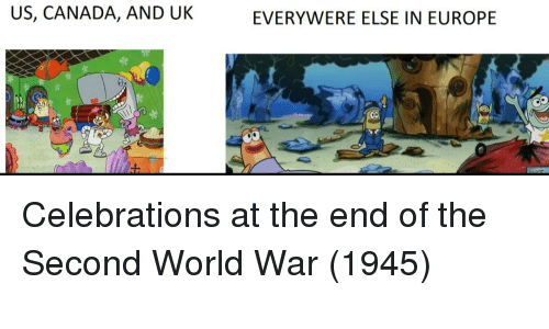 celebrations: US, CANADA, AND UK  EVERYWERE ELSE IN EUROPE Celebrations at the end of the Second World War (1945)