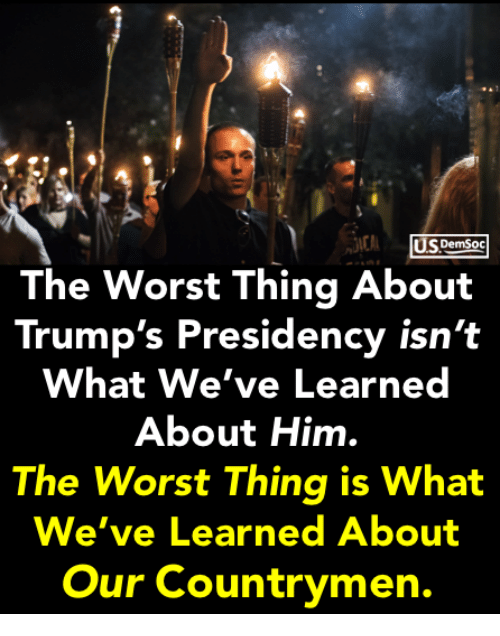 Presidency: US DemSoc  The Worst Thing About  Trump's Presidency isn't  What We've Learned  About Him.  The Worst Thing is What  We've Learned About  Our Countrymen.