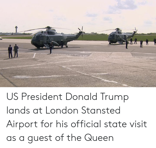 Dank, Donald Trump, and Queen: US President Donald Trump lands at London Stansted Airport for his official state visit as a guest of the Queen