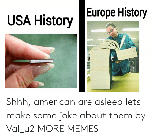 Dank, Memes, and Target: USA HistoryEurope History Shhh, american are asleep lets make some joke about them by Val_u2 MORE MEMES