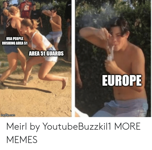 Dank, Memes, and Target: USA PEOPLE  RUSHING AREA 51  AREA 51 GUARDS  EUROPE  imgiip.com Meirl by YoutubeBuzzkil1 MORE MEMES