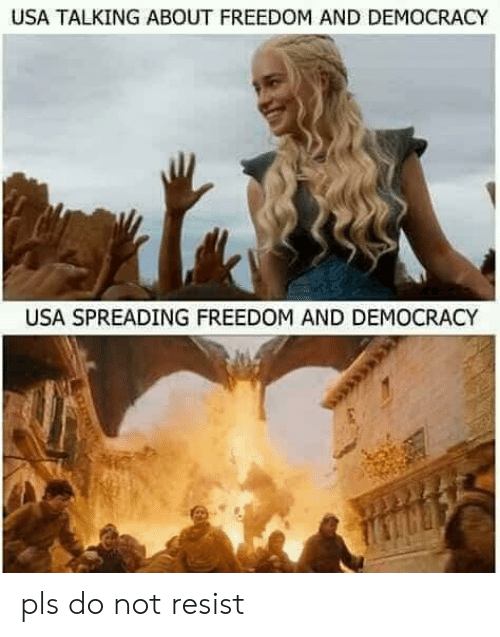 freedom-and-democracy: USA TALKING ABOUT FREEDOM AND DEMOCRACY  USA SPREADING FREEDOM AND DEMOCRACY pls do not resist
