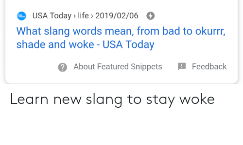 Bad, Life, and Shade: USA Today > life > 2019/02/06  What slang words mean, from bad to okurrr,  shade and woke - USA Today  About Featured Snippets  Feedback Learn new slang to stay woke