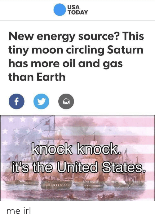 Oil and Gas: USA  TODAY  New energy source? This  tiny moon circling Saturn  has more oil and gas  than Earth  knock knock  it's the U  nited States me irl