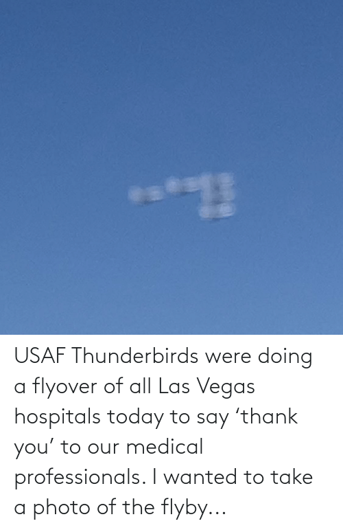 Las Vegas: USAF Thunderbirds were doing a flyover of all Las Vegas hospitals today to say 'thank you' to our medical professionals. I wanted to take a photo of the flyby...