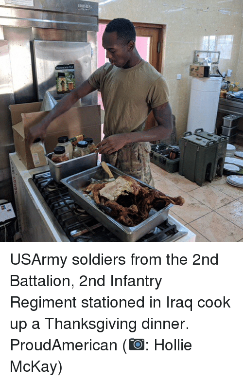 battalion: USArmy soldiers from the 2nd Battalion, 2nd Infantry Regiment stationed in Iraq cook up a Thanksgiving dinner. ProudAmerican (📷: Hollie McKay)