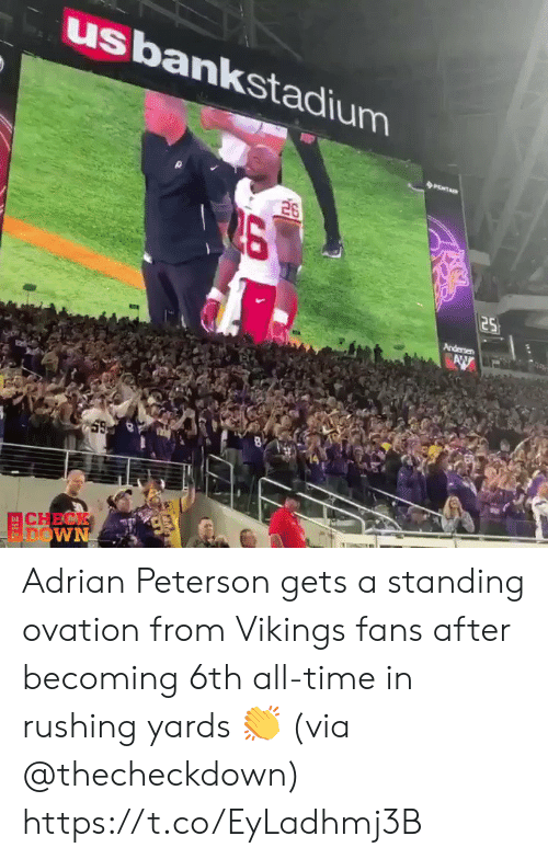 Adrian Peterson, Time, and Vikings: usbankstadium  26  25  Andersen  AW  CHECK  FDOWN Adrian Peterson gets a standing ovation from Vikings fans after becoming 6th all-time in rushing yards 👏 (via @thecheckdown) https://t.co/EyLadhmj3B