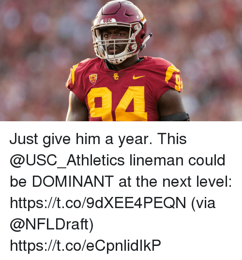 usc athletics: USC  FIGHT ON! Just give him a year.  This @USC_Athletics lineman could be DOMINANT at the next level: https://t.co/9dXEE4PEQN (via @NFLDraft) https://t.co/eCpnlidIkP