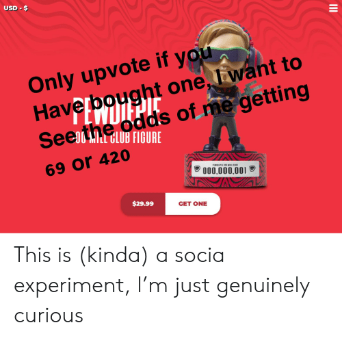 Club, One, and You: USD-$  Only upvote if you  Haverbought one, lawant to  Seethe odds of me getting  GLUB FIGURE  69 Or 420  PEWDIEPIE IOO MILL CLUB  O00,000,001  $29.99  GET ONE  II This is (kinda) a socia experiment, I'm just genuinely curious