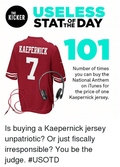 bf9caf673 USELESS KICKER OF DAY THE KAEPERNICK Number of Times You Can Buy the ...