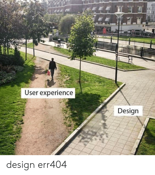 Experience, Design, and User Experience: User experience  Design design err404