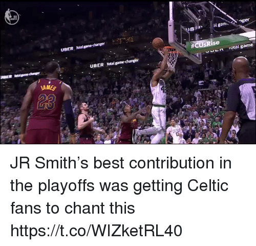 Game Changer: USER tal game-changer  al gannger  ise  UBER Total game-changer  ' 는 ㅈ  otal game  JAM JR Smith's best contribution in the playoffs was getting Celtic fans to chant this https://t.co/WIZketRL40