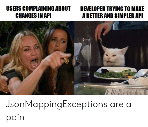 api: USERS COMPLAINING ABOUT  CHANGES IN API  DEVELOPER TRYING TO MAKE  A BETTER AND SIMPLER API JsonMappingExceptions are a pain
