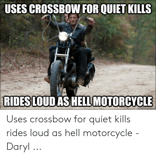 Daryl Dixon Memes: USES CROSSBOW FOR QUIET KILLS  RIDES LOUD ASHELL MOTORCYCLE Uses crossbow for quiet kills rides loud as hell motorcycle - Daryl ...