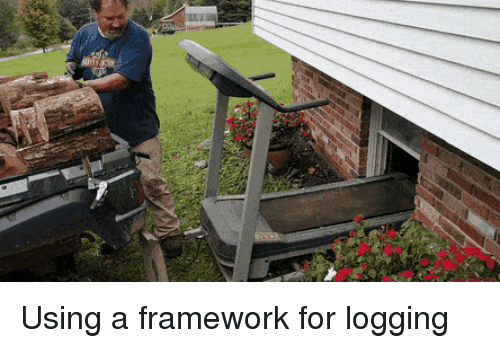 Framework, For, and Logging: Using a framework for logging