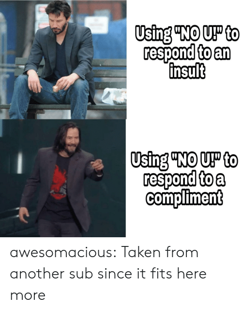 """Taken, Tumblr, and Blog: Using """"NO UP to  respond to an  insult  Using """"NO UP to  respond to a  compliment awesomacious:  Taken from another sub since it fits here more"""