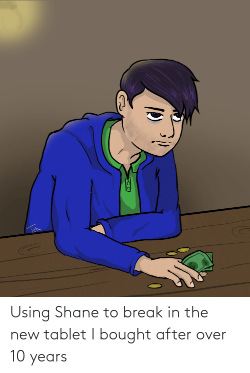 Shane: Using Shane to break in the new tablet I bought after over 10 years