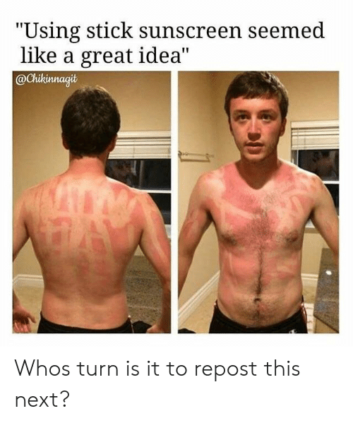"""sunscreen: """"Using stick sunscreen seemed  like a great idea""""  @Chikinnagit Whos turn is it to repost this next?"""