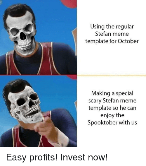 Using The Regular Stefan Meme Template For October Making A Special
