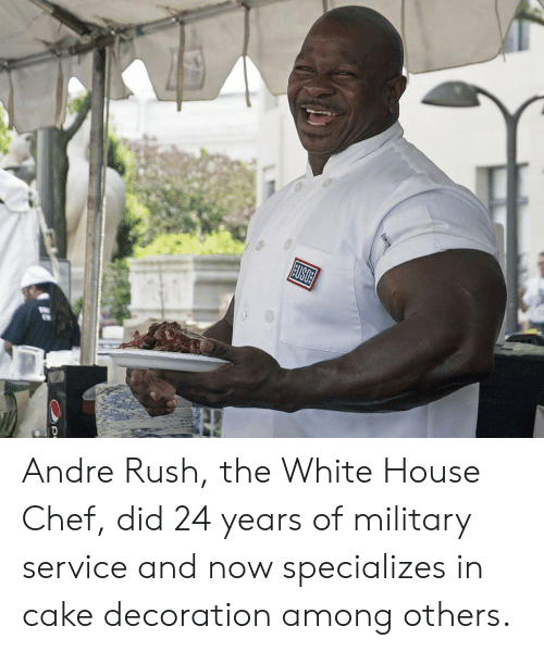 White House, Cake, and Chef: USOE Andre Rush, the White House Chef, did 24 years of military service and now specializes in cake decoration among others.