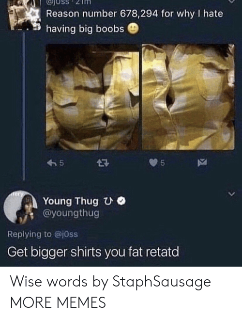 Shirts: USS  Reason number 678,294 for why I hate  having big boobs  5  5  Tery  Young Thug UO  @youngthug  L  Replying to @j0ss  Get bigger shirts you fat retatd Wise words by StaphSausage MORE MEMES