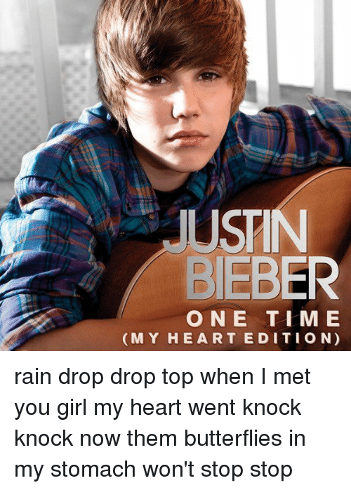 Rain Drop Drop Top: USTI  O N E T I M E  (MY HEART E DI T I O N) rain drop drop top when I met you girl my heart went knock knock now them butterflies in my stomach won't stop stop